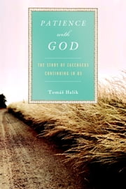 Patience with God - The Story of Zacchaeus Continuing In Us ebook by Tomas Halik