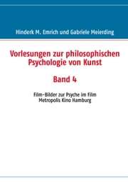 Vorlesungen zur philosophischen Psychologie von Kunst. Band 4 - Film-Bilder zur Psyche im Film ebook by Kobo.Web.Store.Products.Fields.ContributorFieldViewModel
