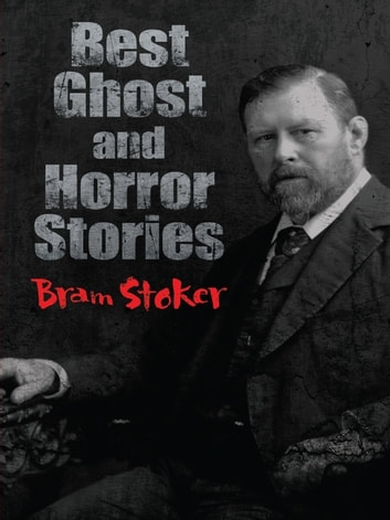 Best Ghost and Horror Stories ebook by Bram Stoker