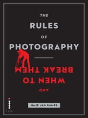 The Rules of Photography and When to Break Them ebook by Haje Jan Kamps