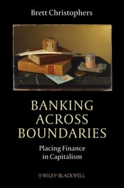 Banking Across Boundaries - Placing Finance in Capitalism ebook by Brett Christophers
