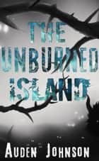 The Unburned Island ebook by Auden Johnson