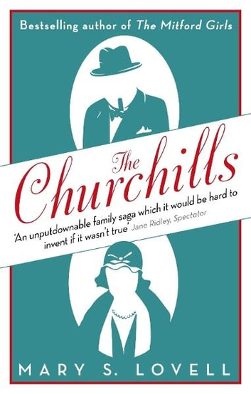 The Churchills - A Family at the Heart of History - from the Duke of Marlborough to Winston Churchill ebook by Mary S. Lovell
