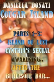 Cougar Island: Parts 1-3: Island of Lust, Cynthia's Sexual Awakening, After The Burlesque Bar ebook by Daniella Donati