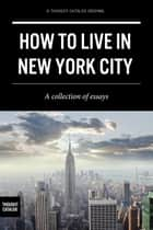 How to Live in New York City ebook by Thought Catalog