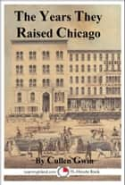 The Years They Raised Chicago ebook by Cullen Gwin