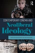 Contemporary Cinema and Neoliberal Ideology ebook by Ewa Mazierska, Lars Kristensen