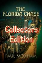 The Florida Chase: Collectors Edition - The Florida Chase, #5 ebook by Paul Moxham