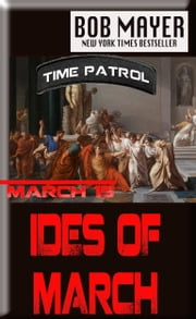 Ides of March - Time Patrol ebook by Bob Mayer