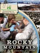 Natural Laboratories: Scientists in National Parks Rocky Mountain eBook by Christy Mihaly