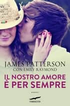 Il nostro amore è per sempre ebook by James Patterson, Emily Raymond