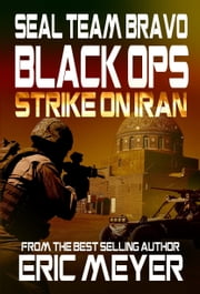 SEAL Team Bravo: Black Ops - Strike on Iran ebook by Eric Meyer