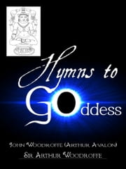 Hymns To The Goddess ebook by John Woodroffe (Arthur Avalon)
