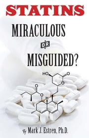 Statins - Miracle or Mistake? ebook by Mark James Estren, Ph.D.
