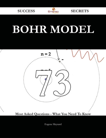 Bohr model 73 Success Secrets - 73 Most Asked Questions On Bohr model - What You Need To Know ebook by Eugene Maynard