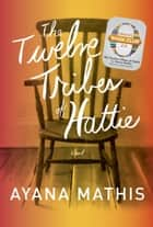 The Twelve Tribes of Hattie (Oprah's Book Club 2.0 Digital Edition) ebook by Ayana Mathis