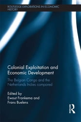 Colonial Exploitation and Economic Development - The Belgian Congo and the Netherlands Indies Compared ebook by