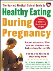 The Harvard Medical School Guide to Healthy Eating During Pregnancy ebook by W. Allan Walker