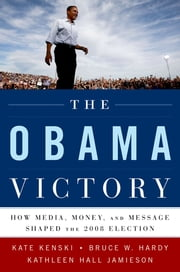 The Obama Victory - How Media, Money, and Message Shaped the 2008 Election ebook by Kate Kenski,Bruce W. Hardy,Kathleen Hall Jamieson