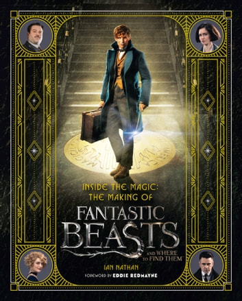 Inside the Magic: The Making of Fantastic Beasts and Where to Find Them ebook by Ian Nathan
