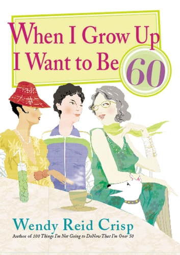 When I Grow Up I Want to Be 60 eBook by Wendy Reid Crisp