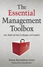 The Essential Management Toolbox - Tools, Models and Notes for Managers and Consultants ebook by Simon Burtonshaw-Gunn