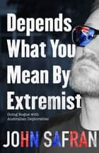Depends What You Mean by Extremist - Going Rogue with Australian Deplorables ebook by John Safran