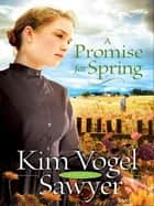 Promise for Spring, A (Heart of the Prairie Book #3) ebook by Kim Vogel Sawyer