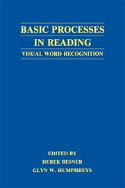 Basic Processes in Reading - Visual Word Recognition ebook by Derek Besner,Glyn W. Humphreys