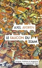 Le Faucon du Siam ebook by Axel AYLWEN, Jean ROSENTHAL