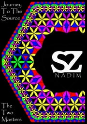 Journey To The Source: The Two Masters ebook by Nadim