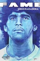 FAME: Diego Maradona: The Hand of God ebook by Michael L. Frizell, Angel Bernuy