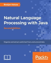 Natural Language Processing with Java - Second Edition ebook by Bostjan Kaluza