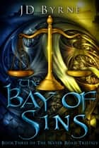 The Bay of Sins - The Water Road Trilogy, #3 ebook by JD Byrne