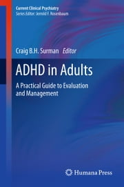 ADHD in Adults - A Practical Guide to Evaluation and Management ebook by Craig B.H. Surman
