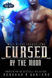 Cursed by the Moon - Shifter Rising, #2 ebook by Rebekah R. Ganiere