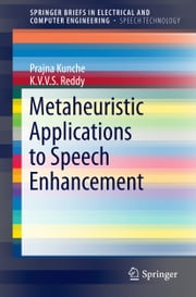 Metaheuristic Applications to Speech Enhancement ebook by Prajna Kunche,K.V.V.S. Reddy