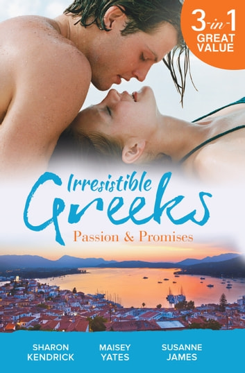 Irresistible Greeks - Passion & Promises - 3 Book Box Set, Volume 2 ebook by Sharon Kendrick,Maisey Yates,Susanne James