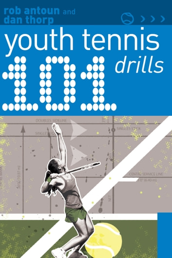 101 Youth Tennis Drills ebook by Rob Antoun,Dan Thorp