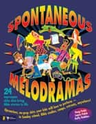 Spontaneous Melodramas - 24 Impromptu Skits That Bring Bible Stories to Life ebook by Doug Fields, Laurie Polich, Duffy Robbins