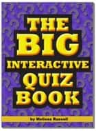 The Big Interactive Quiz Book: Quiz Questions ebook by Melissa Russell