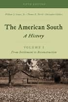 The American South - A History ebook by William J. Cooper Jr., Thomas E. Terrill, Christopher Childers