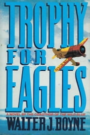Trophy for Eagles ebook by Walter J. Boyne