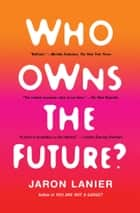Who Owns the Future? ebook by Jaron Lanier
