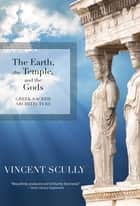 The Earth, the Temple, and the Gods - Greek Sacred Architecture eBook by Vincent Scully