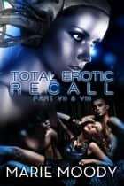Total Erotic Recall Part VII and VIII - Crush ebook by Marie Moody
