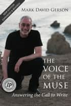 The Voice Of The Muse: Answering The Call To Write ebook by Mark David Gerson