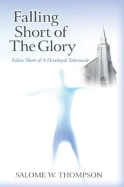 Falling Short of The Glory - Fallen Short of The Glory ebook by Salome W. Thompson