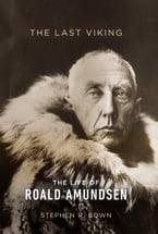 The Last Viking, The Life of Roald Amundsen