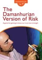 The Damanhurian Version of Risk - A game for getting to know our true inner strength ebook by Coboldo Melo